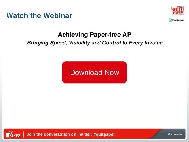 Join the conversation on Twitter: #quitpaper AP Automation Watch the Webinar Achieving Paper-free AP Bringing Speed, Visib...