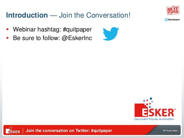 Join the conversation on Twitter: #quitpaper AP Automation Introduction — Join the Conversation!  Webinar hashtag: #quitp...