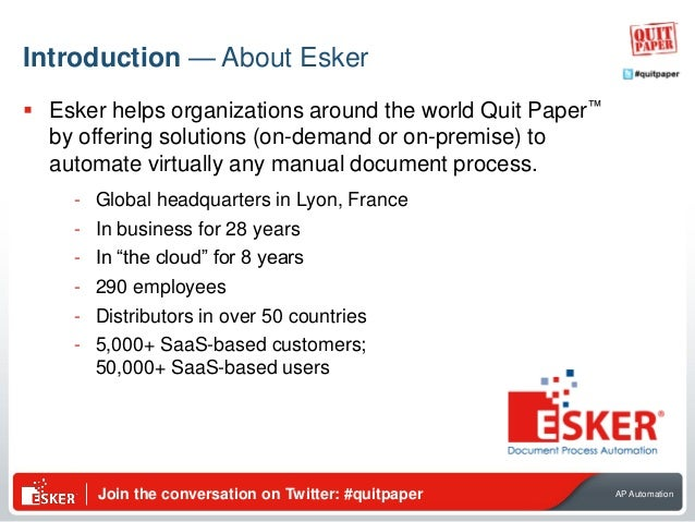 Join the conversation on Twitter: #quitpaper AP Automation Introduction — About Esker  Esker helps organizations around t...