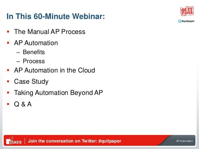 Join the conversation on Twitter: #quitpaper AP Automation In This 60-Minute Webinar:  The Manual AP Process  AP Automat...