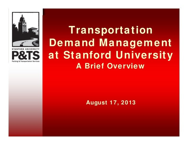 Transportation Demand Management at Stanford University A Brief Overview August 17, 2013