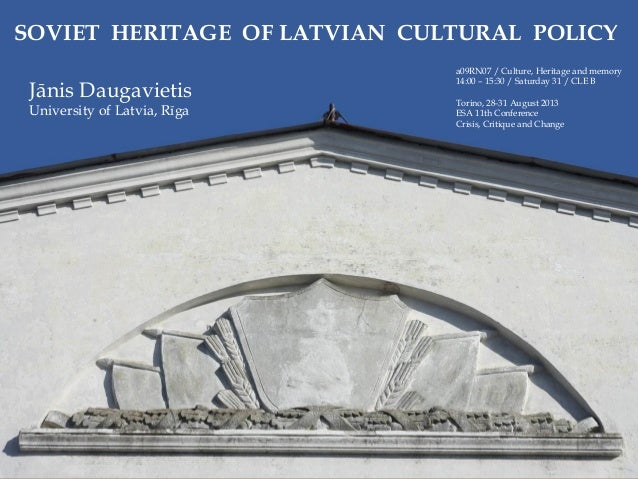 {{ SOVIET HERITAGE OF LATVIAN CULTURAL POLICY a09RN07 / Culture, Heritage and memory 14:00 – 15:30 / Saturday 31 / CLE B T...