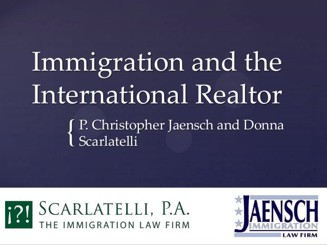 { Immigration and the International Realtor P. Christopher Jaensch and Donna Scarlatelli