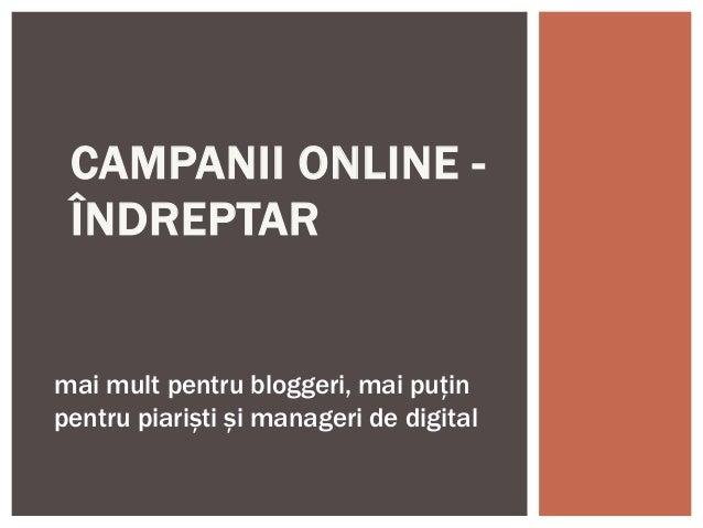 CAMPANII ONLINE - ÎNDREPTAR mai mult pentru bloggeri, mai puțin pentru piariști și manageri de digital