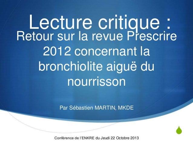 S Retour sur la revue Prescrire 2012 concernant la bronchiolite aiguë du nourrisson Par Sébastien MARTIN, MKDE Conférence ...