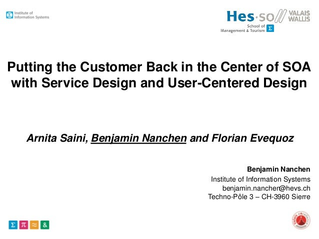 Institute of Information Systems @hevs.ch Techno-Pôle 3 – CH-3960 Sierre Putting the Customer Back in the Center of SOA wi...