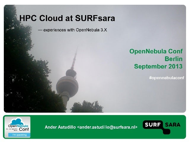 OpenNebulaConf 2013 - High Performance Computing Cloud at SURFsara: Experiences with OpenNebula 3.x by Ander Astudill