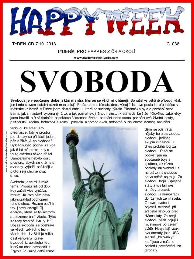 www.akademiestesti.webs.com TÝDEN OD 7.10. 2013 Č. 038 TÝDENÍK PRO HAPPIES Z ČR A OKOLÍ www.akademiestesti.webs.com Svobod...