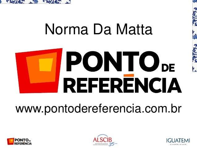 Norma Da Matta www.pontodereferencia.com.br