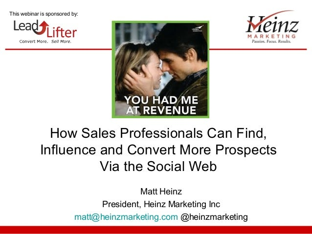 This webinar is sponsored by:  How Sales Professionals Can Find, Influence and Convert More Prospects Via the Social Web M...