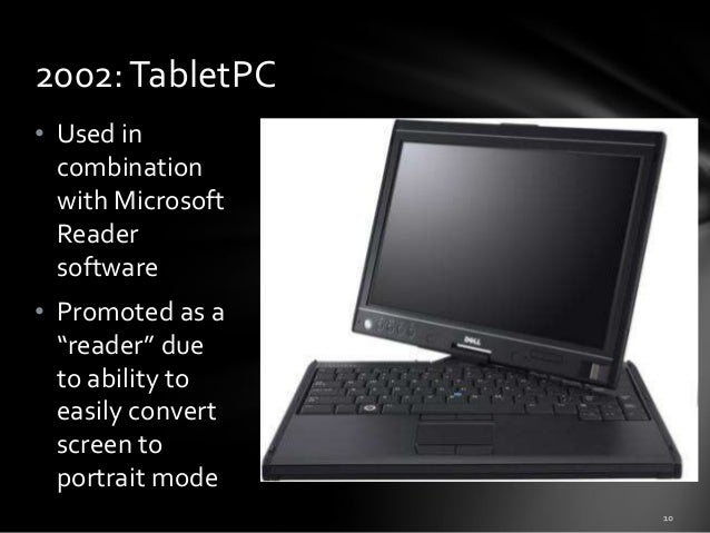 """2002: TabletPC • Used in combination with Microsoft Reader software  • Promoted as a """"reader"""" due to ability to easily con..."""
