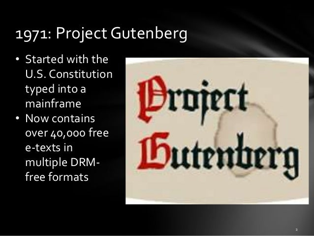 1971: Project Gutenberg • Started with the U.S. Constitution typed into a mainframe • Now contains over 40,000 free e-text...