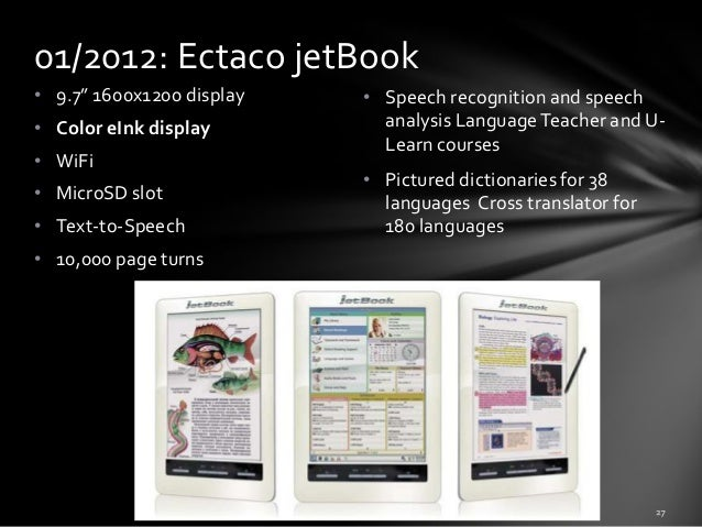 """01/2012: Ectaco jetBook • 9.7"""" 1600x1200 display • Color eInk display • WiFi  • MicroSD slot • Text-to-Speech • 10,000 pag..."""