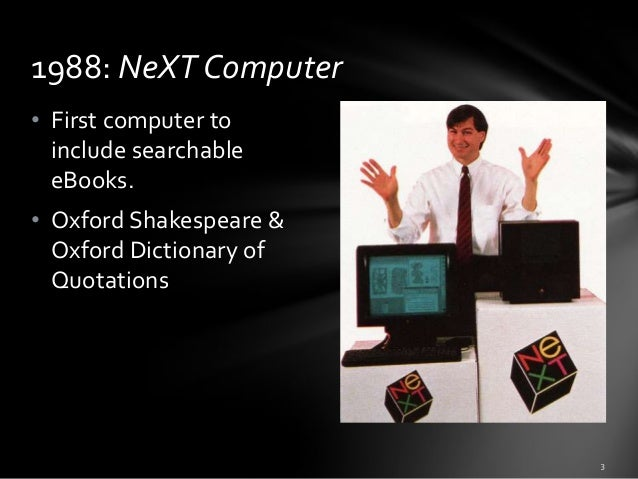 1988: NeXT Computer • First computer to include searchable eBooks. • Oxford Shakespeare & Oxford Dictionary of Quotations