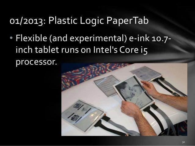 01/2013: Plastic Logic PaperTab • Flexible (and experimental) e-ink 10.7inch tablet runs on Intel's Core i5 processor.