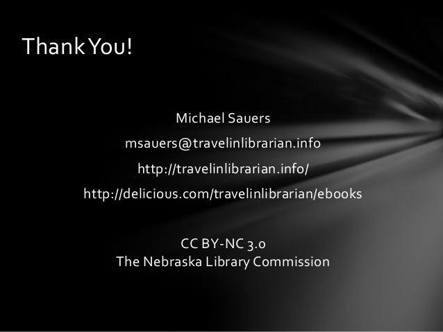 Thank You! Michael Sauers msauers@travelinlibrarian.info http://travelinlibrarian.info/  http://delicious.com/travelinlibr...