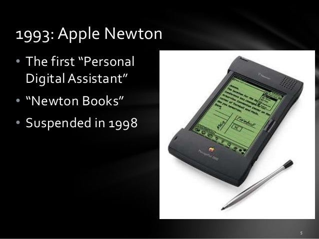 """1993: Apple Newton • The first """"Personal Digital Assistant"""" • """"Newton Books"""" • Suspended in 1998"""