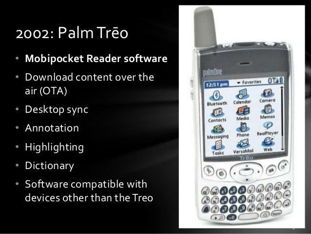 2002: Palm Trēo • Mobipocket Reader software • Download content over the air (OTA) • Desktop sync • Annotation • Highlight...