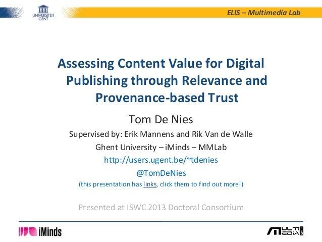 ELIS – Multimedia Lab  Assessing Content Value for Digital Publishing through Relevance and Provenance-based Trust Tom De ...