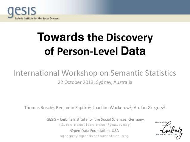 Towards the Discovery of Person-Level Data International Workshop on Semantic Statistics 22 October 2013, Sydney, Australi...