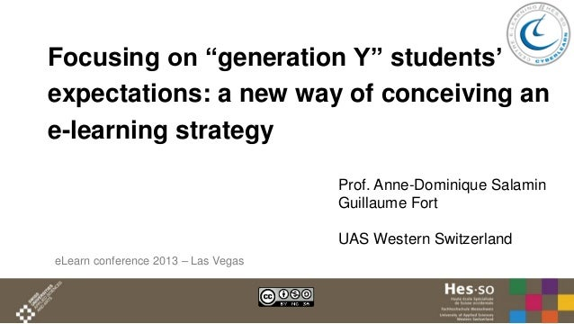 """Focusing on """"generation Y"""" students' expectations: a new way of conceiving an e-learning strategy Prof. Anne-Dominique Sal..."""