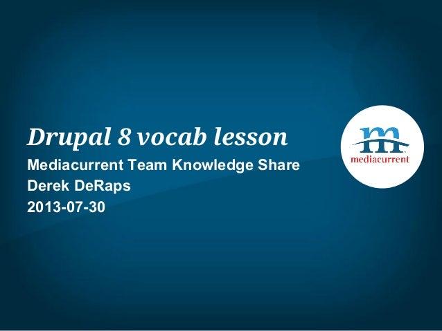 Drupal 8 vocab lesson Mediacurrent Team Knowledge Share Derek DeRaps 2013-07-30