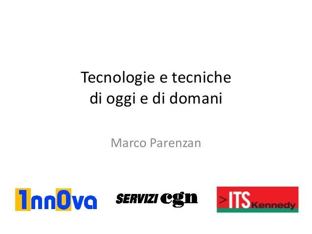 Tecnologie e tecniche di oggi e di domani Marco Parenzan