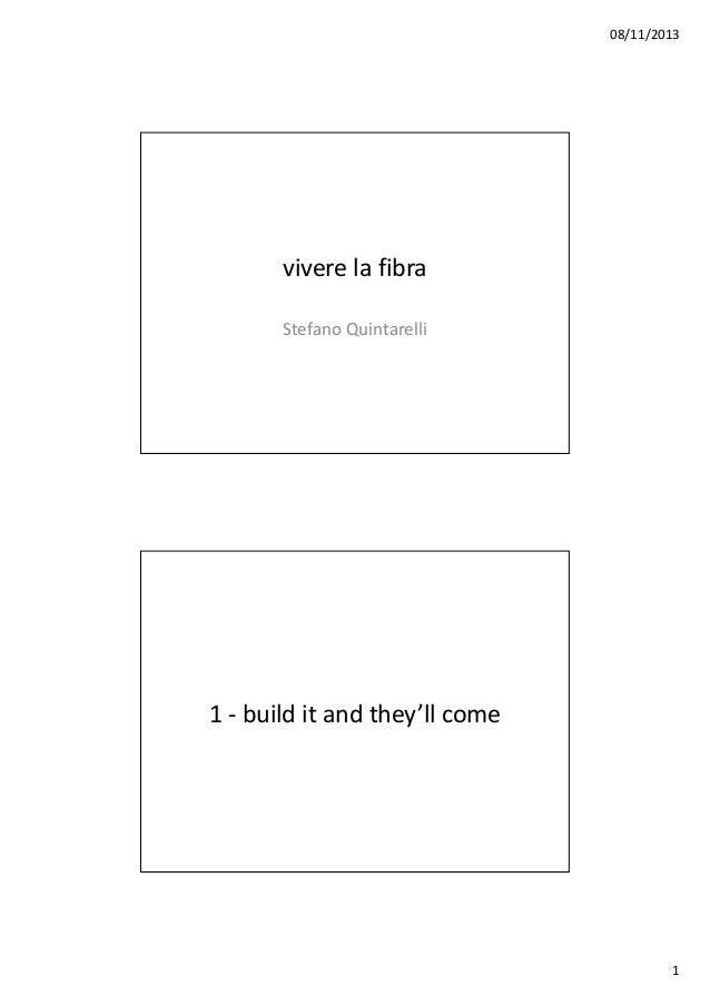 08/11/2013  vivere la fibra Stefano Quintarelli  1 - build it and they'll come  1