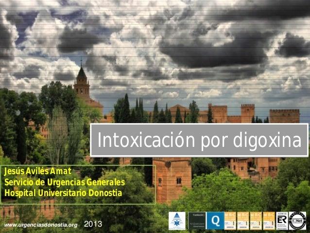 Intoxicación por digoxina Jesús Avilés Amat Servicio de Urgencias Generales Hospital Universitario Donostia  www.urgencias...