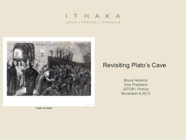 Revisiting Plato's Cave Bruce Heterick Vice President JSTOR | Portico November 8,2013  Image via Google