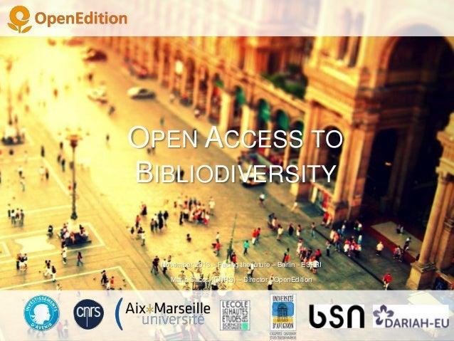 OPEN ACCESS TO BIBLIODIVERSITY  November 2013 – Facing the future – Berlin - ESFRI Marin Dacos (CNRS) – Director - OpenEdi...