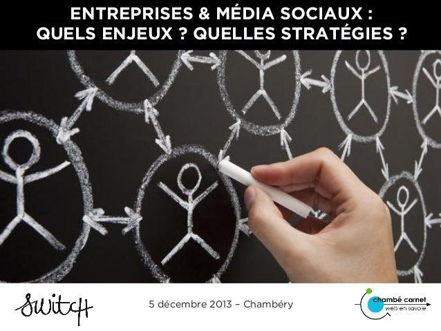 ENTREPRISES & MÉDIA SOCIAUX : QUELS ENJEUX ? QUELLES STRATÉGIES ?  5 décembre 2013 – Chambéry 001 I