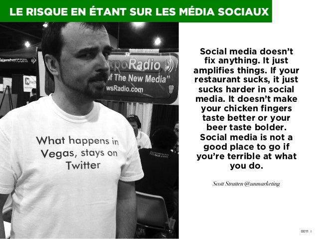 LE RISQUE EN ÉTANT SUR LES MÉDIA SOCIAUX  Social media doesn't fix anything. It just amplifies things. If your restaurant ...