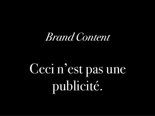 Brand Content!  Ceci n'est pas une publicité.! 0018 I