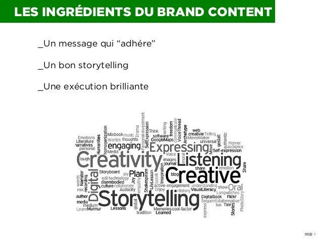 """LES INGRÉDIENTS DU BRAND CONTENT _Un message qui """"adhére"""" _Un bon storytelling _Une exécution brilliante  0022 I"""