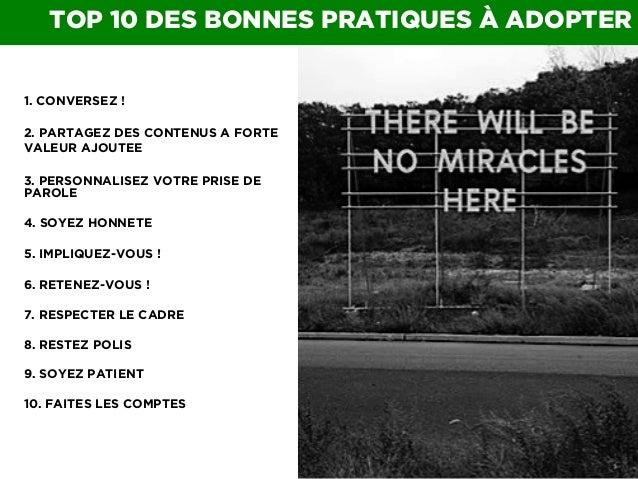 TOP 10 DES BONNES PRATIQUES À ADOPTER 1. CONVERSEZ ! 2. PARTAGEZ DES CONTENUS A FORTE VALEUR AJOUTEE 3. PERSONNALISEZ VOTR...