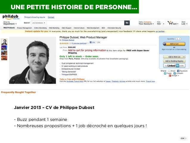 UNE PETITE HISTOIRE DE PERSONNE…  Janvier 2013 – CV de Philippe Dubost - Buzz pendant 1 semaine - Nombreuses propositions ...