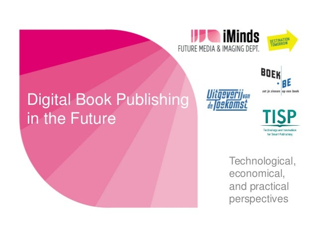 Digital Book Publishing in the Future Technological, economical, and practical perspectives