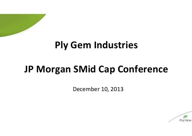 Ply Gem Industries JP Morgan SMid Cap Conference December 10, 2013