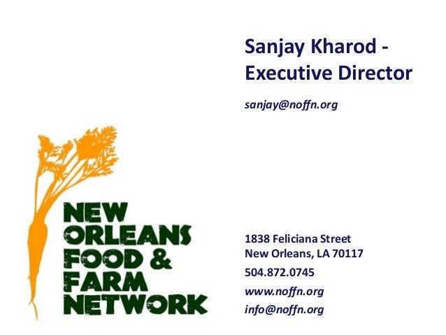 Sanjay Kharod Executive Director sanjay@noffn.org  1838 Feliciana Street New Orleans, LA 70117 504.872.0745 www.noffn.org ...