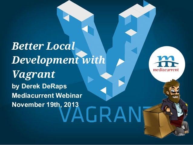 Better Local Development with Vagrant by Derek DeRaps Mediacurrent Webinar November 19th, 2013