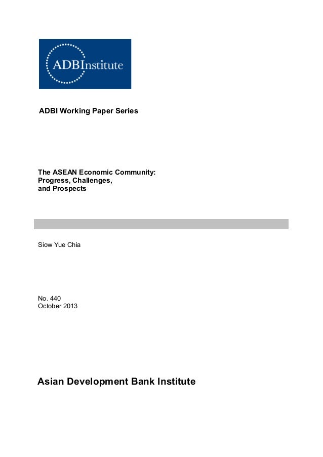 ADBI Working Paper Series  The ASEAN Economic Community: Progress, Challenges, and Prospects  Siow Yue Chia  No. 440 Octob...