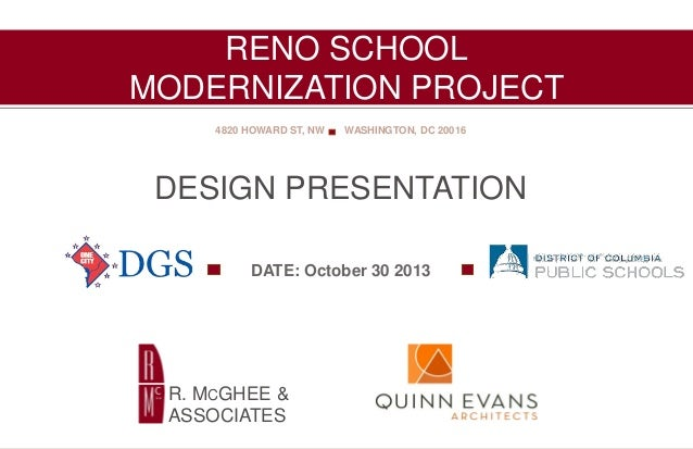 RENO SCHOOL MODERNIZATION PROJECT 4820 HOWARD ST, NW  WASHINGTON, DC 20016  DESIGN PRESENTATION DATE: October 30 2013  R. ...