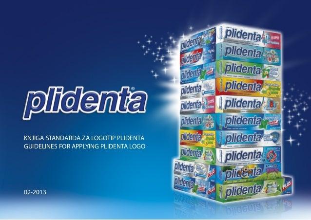 KNJIGA STANDARDA ZA LOGOTIP PLIDENTA GUIDELINES FOR APPLYING PLIDENTA LOGO 02-2013