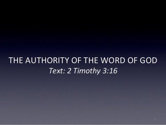 THE AUTHORITY OF THE WORD OF GOD Text: 2 Timothy 3:16 1