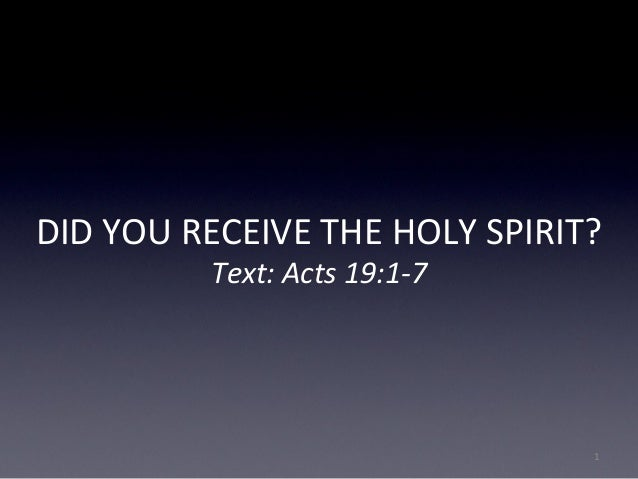 DID YOU RECEIVE THE HOLY SPIRIT? Text: Acts 19:1-7 1