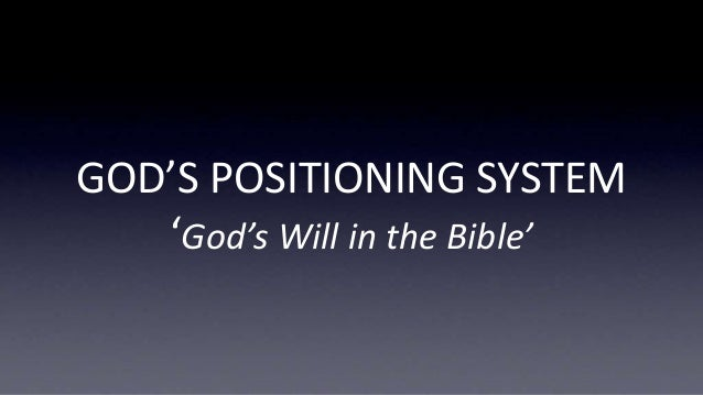 GOD'S POSITIONING SYSTEM 'God's Will in the Bible'