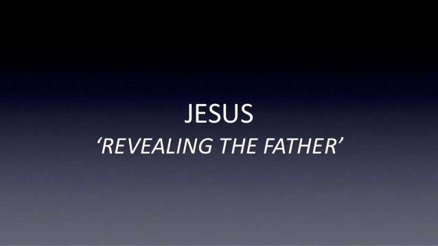 JESUS 'REVEALING THE FATHER'