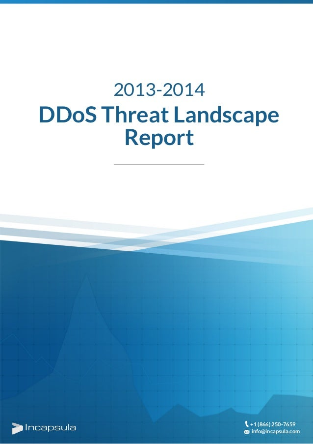 DDoS Threat Landscape Report 2013-2014 +1 (866) 250-7659 info@incapsula.com