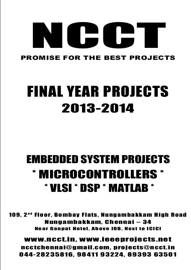 NCCT Final Year Projects Promise for the Best Projects PROJECTS 2013-14 NCCT, 109, 2nd Floor, Bombay Flats, Nungambakkam H...